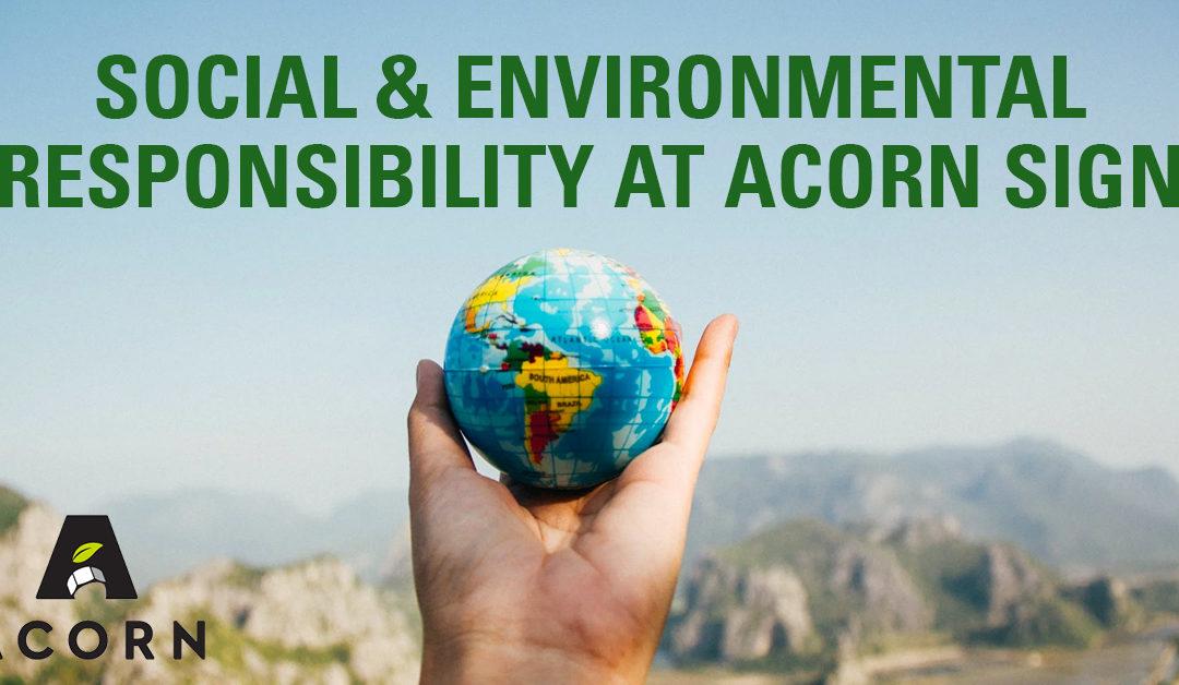 Social and Environmental Responsibility at Acorn Sign