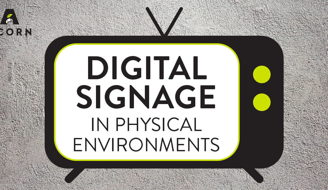 Digital Signage in Physical Environments